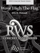 John Pasternak | Concert Band Series | Wave High The Flag